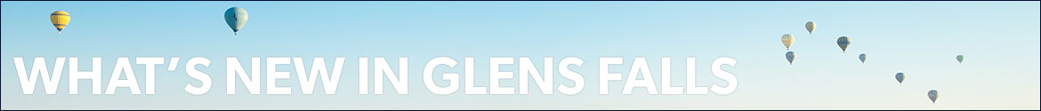 What's New In Glens Falls: Events, News & Business In Glens Falls
